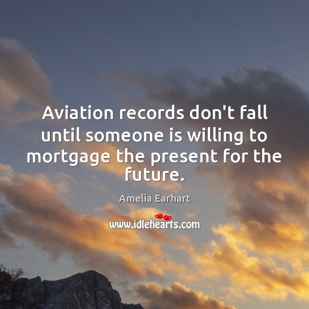 Image, Aviation records don't fall until someone is willing to mortgage the present
