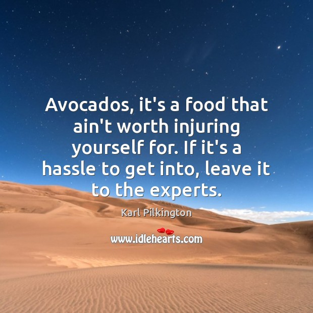 Image, Avocados, it's a food that ain't worth injuring yourself for. If it's