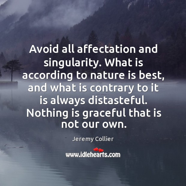 Avoid all affectation and singularity. What is according to nature is best, Image