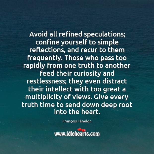 Image, Avoid all refined speculations; confine yourself to simple reflections, and recur to