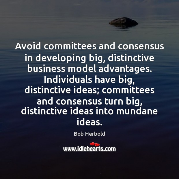 Image, Avoid committees and consensus in developing big, distinctive business model advantages. Individuals