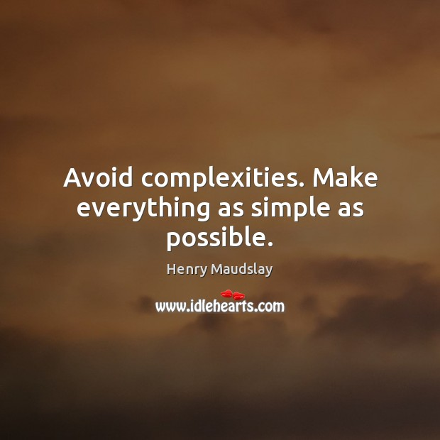 Avoid complexities. Make everything as simple as possible. Image