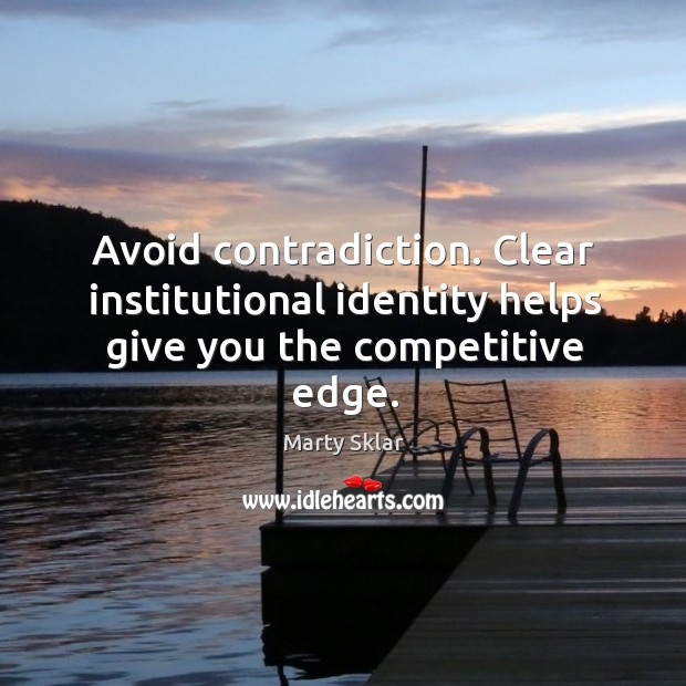 Avoid contradiction. Clear institutional identity helps give you the competitive edge. Image