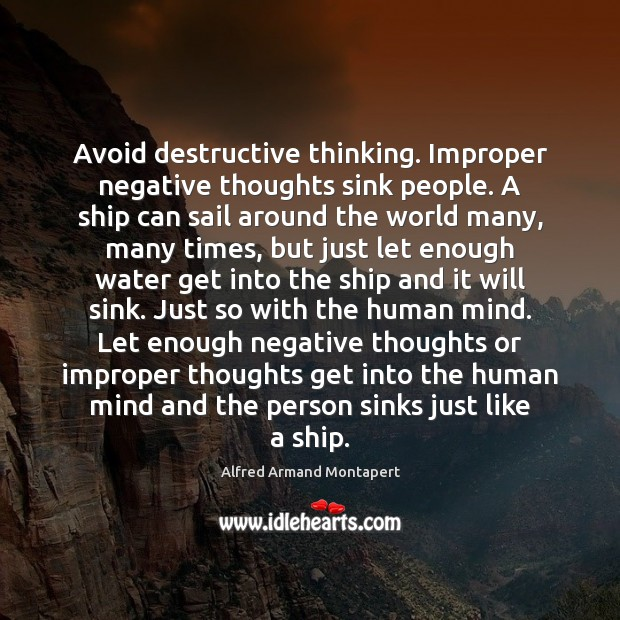 Avoid destructive thinking. Improper negative thoughts sink people. A ship can sail Alfred Armand Montapert Picture Quote