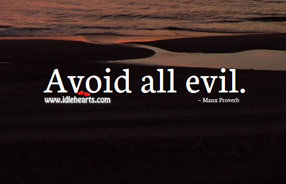 Avoid all evil. Manx Proverbs Image