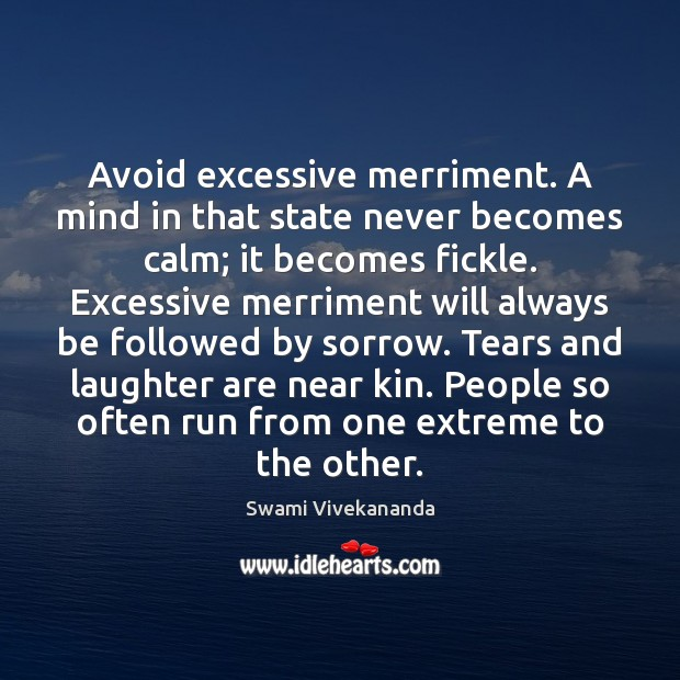 Avoid excessive merriment. A mind in that state never becomes calm; it Image