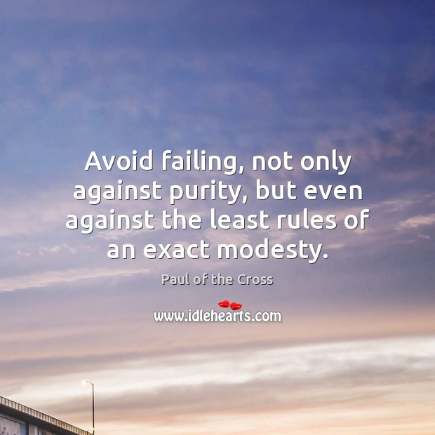 Avoid failing, not only against purity, but even against the least rules Paul of the Cross Picture Quote