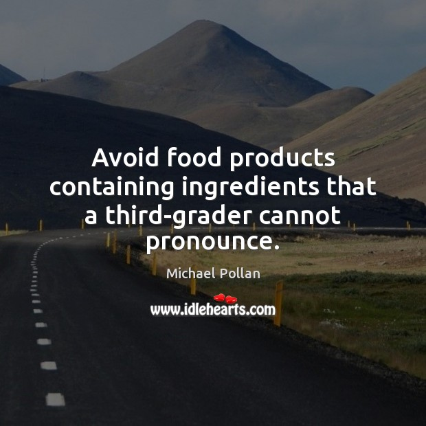 Image, Avoid food products containing ingredients that a third-grader cannot pronounce.