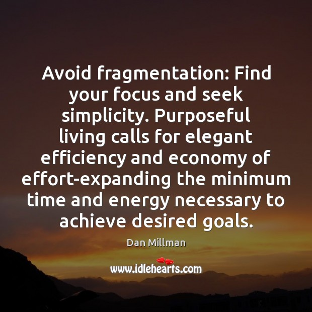 Avoid fragmentation: Find your focus and seek simplicity. Purposeful living calls for Image