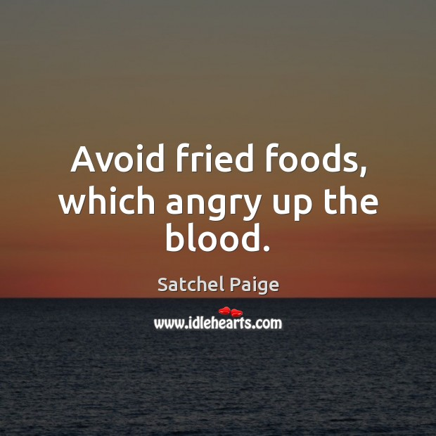 Avoid fried foods, which angry up the blood. Image