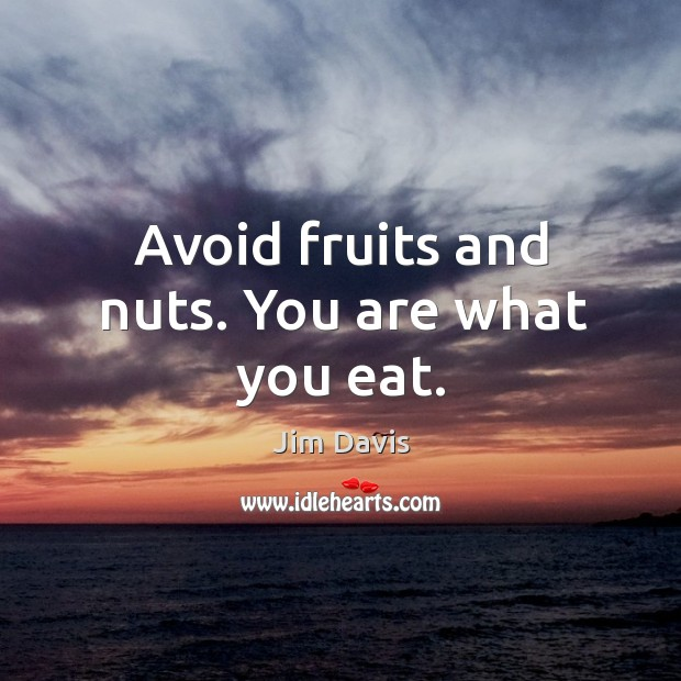 Avoid fruits and nuts. You are what you eat. Image