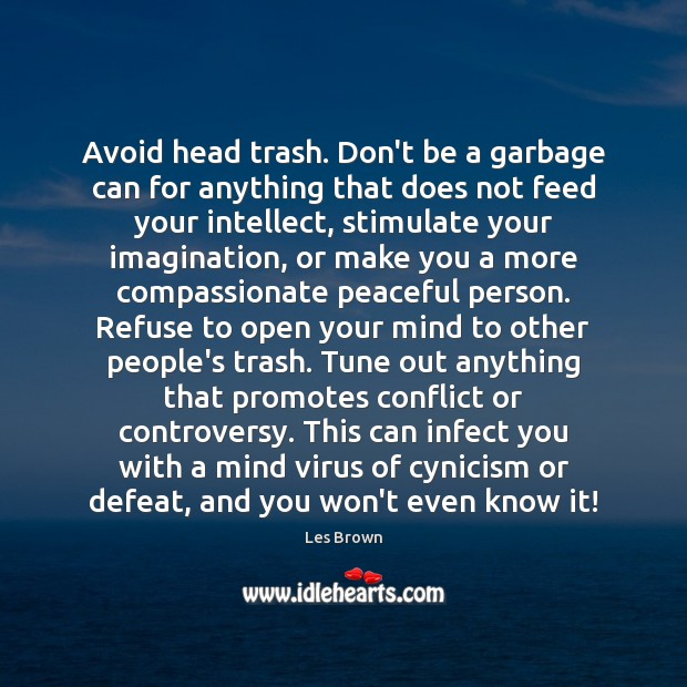 Avoid head trash. Don't be a garbage can for anything that does Les Brown Picture Quote