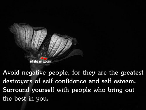 Avoid Negative People, For They Are The Greatest Destroyers Of…