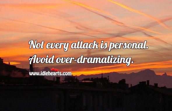 Image, Avoid over-dramatizing.