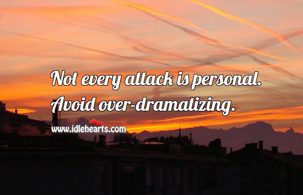 Avoid over-dramatizing. Image