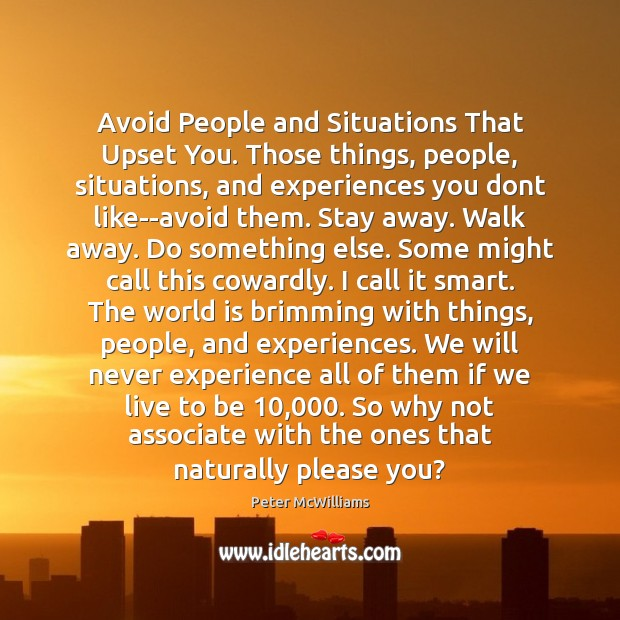 Avoid People and Situations That Upset You. Those things, people, situations, and Image