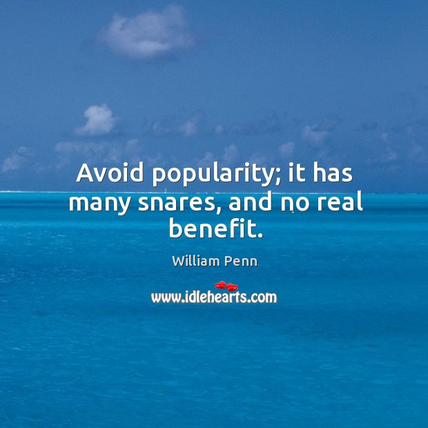 Avoid popularity; it has many snares, and no real benefit. William Penn Picture Quote