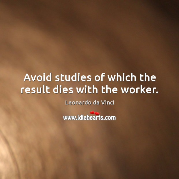 Image, Avoid studies of which the result dies with the worker.