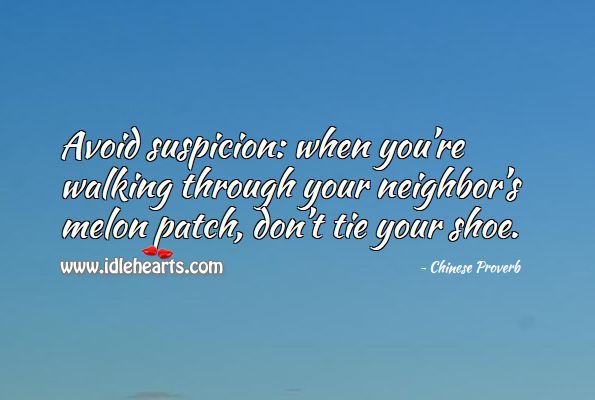 Avoid suspicion: when you're walking through your neighbor's melon patch, don't tie your shoe. Chinese Proverbs Image