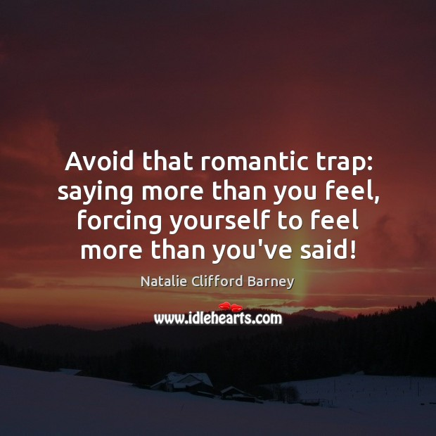 Image, Avoid that romantic trap: saying more than you feel, forcing yourself to