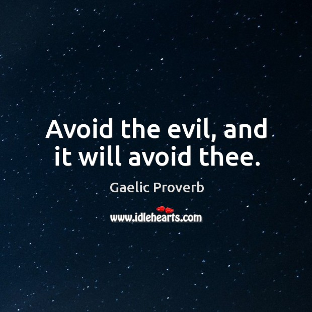 Avoid the evil, and it will avoid thee. Gaelic Proverbs Image