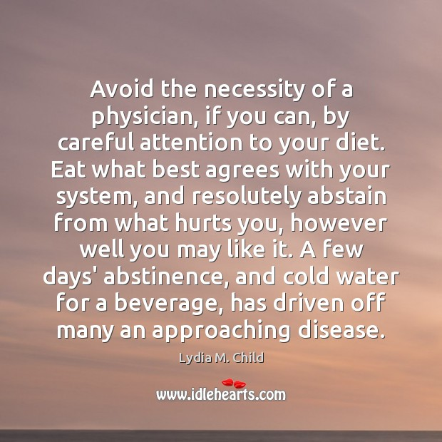 Avoid the necessity of a physician, if you can, by careful attention Image