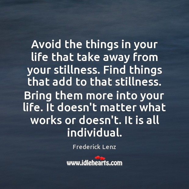 Avoid the things in your life that take away from your stillness. Image
