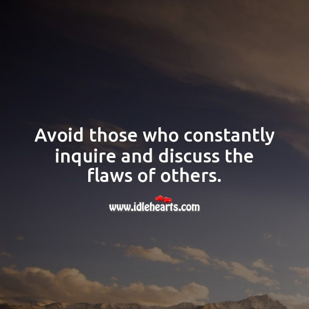 Image, Avoid those who constantly inquire and discuss the flaws of others .