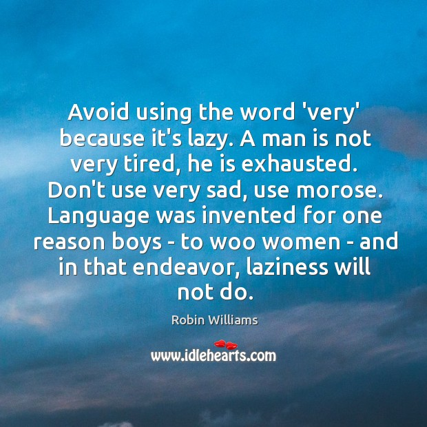 Avoid using the word 'very' because it's lazy. A man is not Image