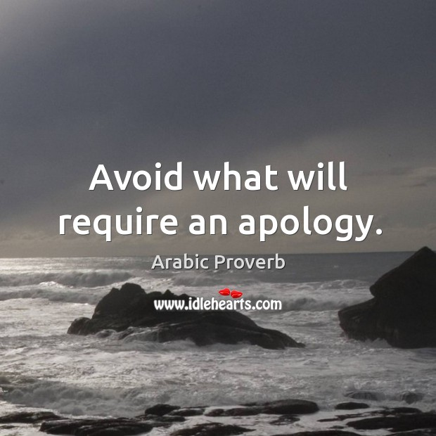 Avoid what will require an apology. Arabic Proverbs Image
