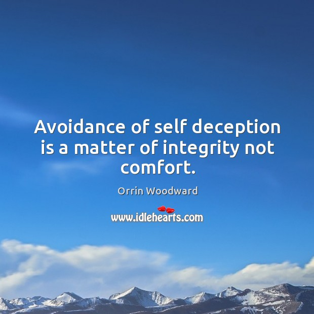 Image, Avoidance of self deception is a matter of integrity not comfort.