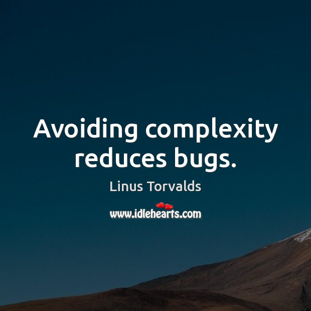 Avoiding complexity reduces bugs. Linus Torvalds Picture Quote