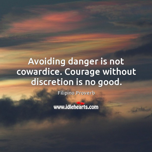 Avoiding danger is not cowardice. Courage without discretion is no good. Filipino Proverbs Image