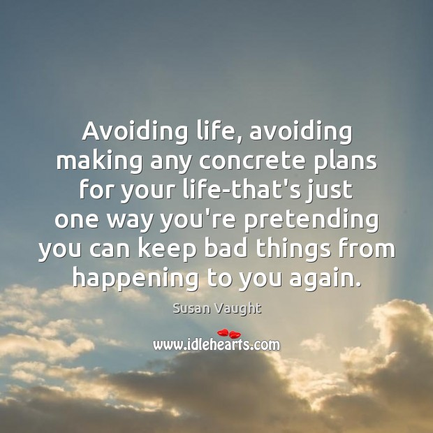 Image, Avoiding life, avoiding making any concrete plans for your life-that's just one