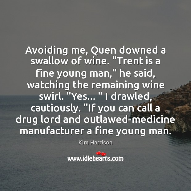 """Avoiding me, Quen downed a swallow of wine. """"Trent is a fine Kim Harrison Picture Quote"""