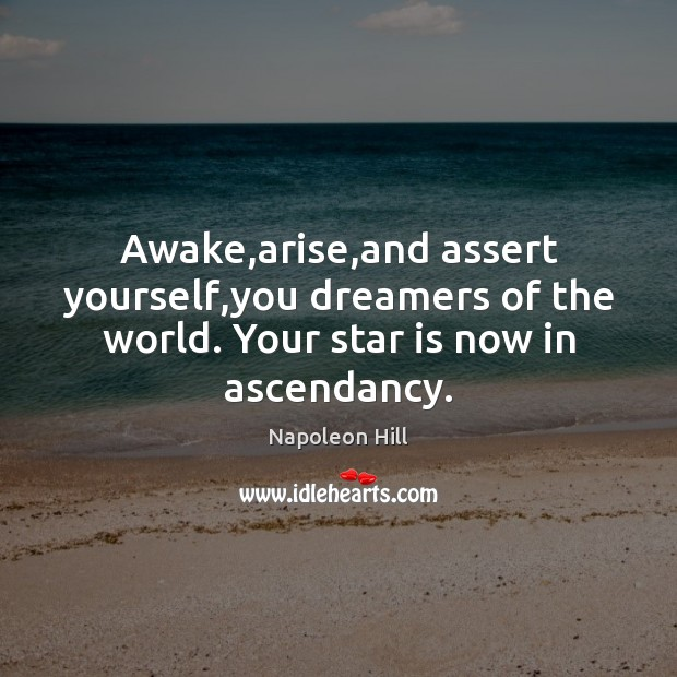 Image, Awake,arise,and assert yourself,you dreamers of the world. Your star is now in ascendancy.