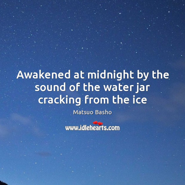 Awakened at midnight by the sound of the water jar cracking from the ice Image