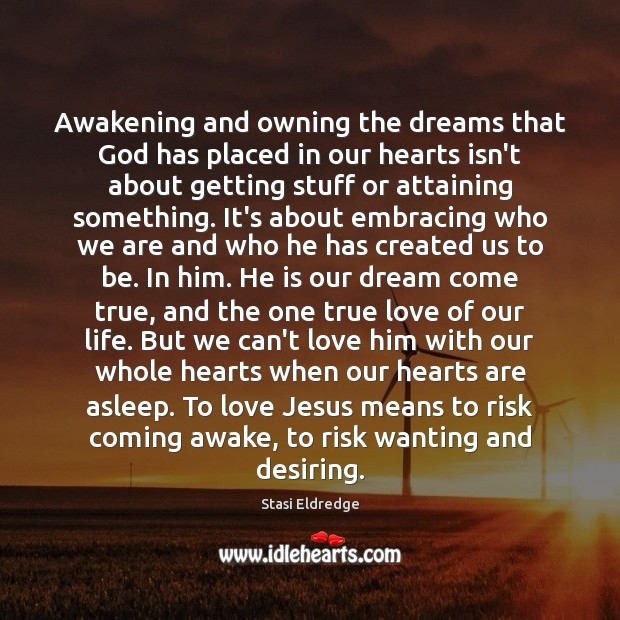 Awakening and owning the dreams that God has placed in our hearts Awakening Quotes Image