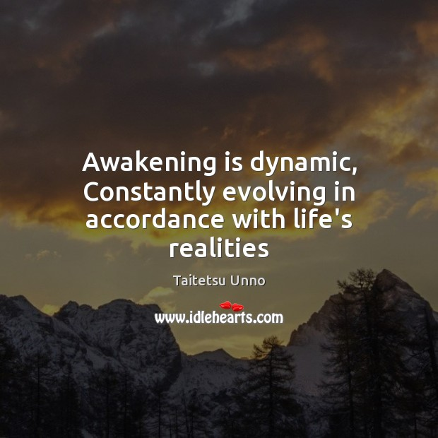 Awakening is dynamic, Constantly evolving in accordance with life's realities Image