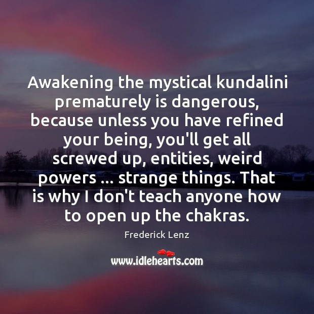 Image, Awakening the mystical kundalini prematurely is dangerous, because unless you have refined