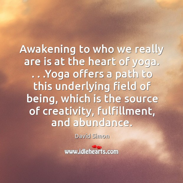 Awakening to who we really are is at the heart of yoga. . . . Image
