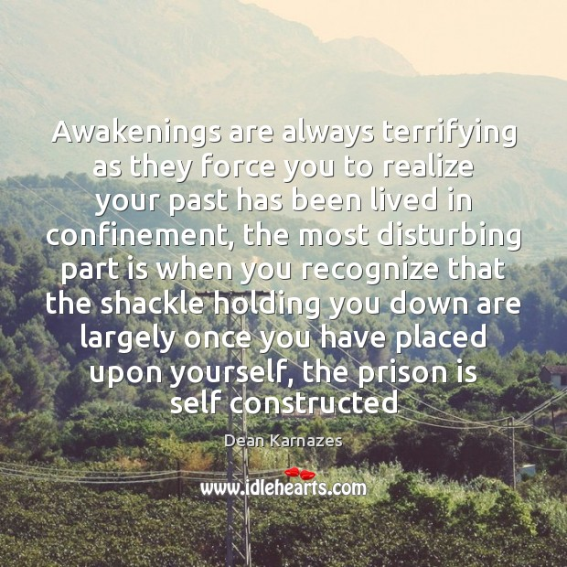 Awakenings are always terrifying as they force you to realize your past Realize Quotes Image
