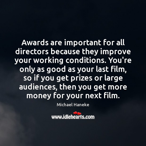 Image, Awards are important for all directors because they improve your working conditions.