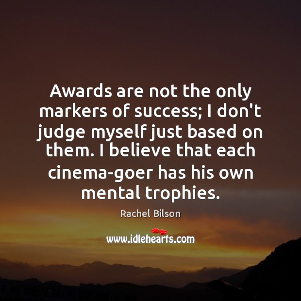 Awards are not the only markers of success; I don't judge myself Don't Judge Quotes Image
