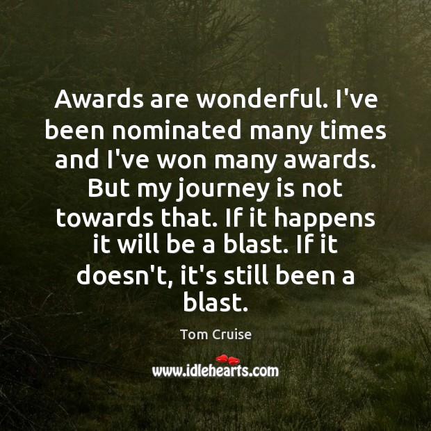 Image, Awards are wonderful. I've been nominated many times and I've won many