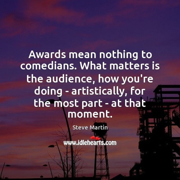 Image, Awards mean nothing to comedians. What matters is the audience, how you're