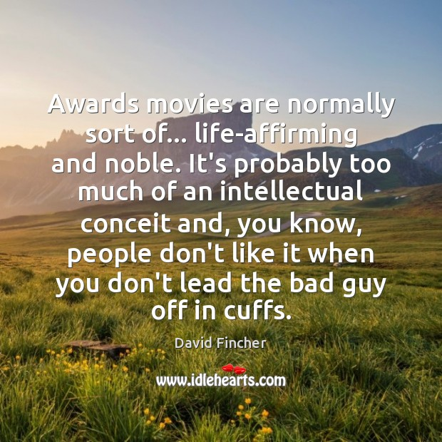 Awards movies are normally sort of… life-affirming and noble. It's probably too Movies Quotes Image