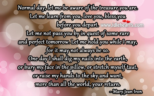 Normal day, let me be aware of the treasure you are. Image