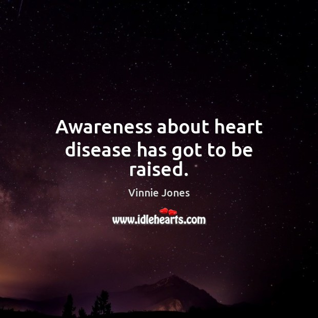 Image, Awareness about heart disease has got to be raised.
