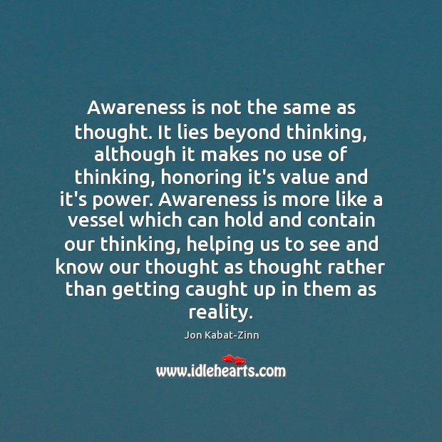 Awareness is not the same as thought. It lies beyond thinking, although Jon Kabat-Zinn Picture Quote